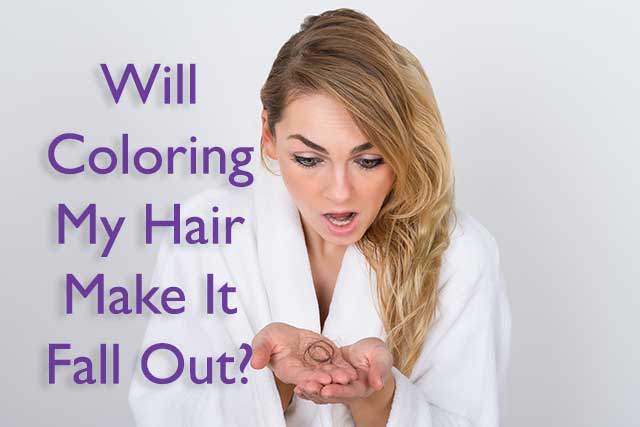 Will Coloring My Hair Make It Fall Out?